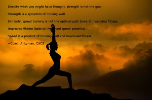 Strength isn't the goal! Strength is only a symptom of moving well!
