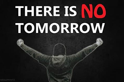 There is NO Tomorrow.